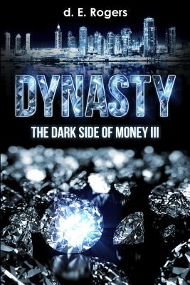 Click for more detail about Dynasty: The Dark Side of Money III by d. E. Rogers