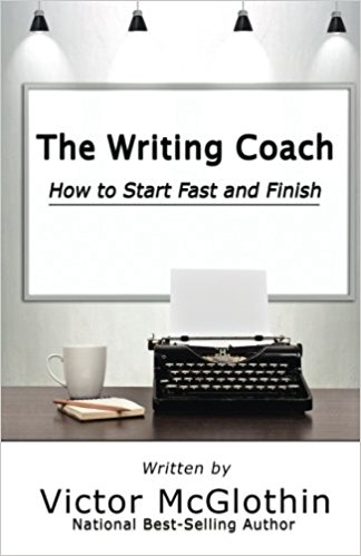 Click for more detail about The Writing Coach: How to Start Fast and Finish by Victor McGlothin