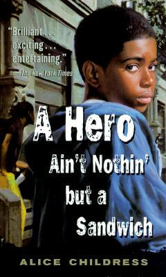 Click for more detail about A Hero Ain't Nothin But a Sandwich by Alice Childress