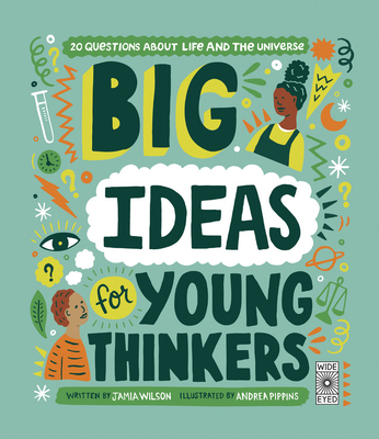 Click for more detail about Big Ideas for Young Thinkers: 20 Questions about Life and the Universe by Jamia Wilson