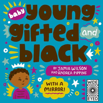 Book Cover: Baby Young, Gifted, and Black: With a Mirror! by Jamia Wilson, Illustrated by Andrea Pippins