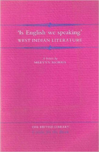 Click for more detail about Is English we speaking: West Indian literature : A lecture by Mervyn Morris delivered 21 October 1992 by Mervyn Morris