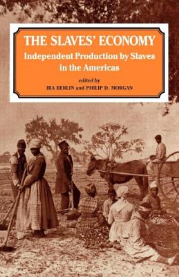 Click for more detail about The Slaves' Economy: Independent Production by Slaves in the Americas by Ira Berlin