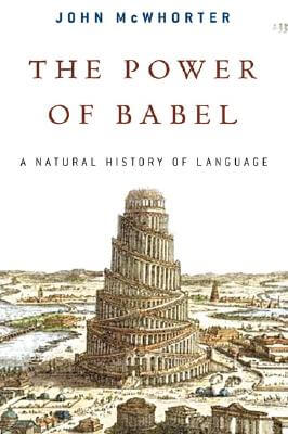 Click for more detail about The Power Of Babel: A Natural History Of Language by John McWhorter