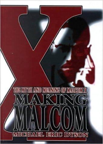 Click for more detail about Making Malcolm: The Myth and Meaning of Malcolm X by Michael Eric Dyson
