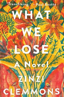 Click for more detail about What We Lose: A Novel by Zinzi Clemmons