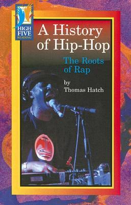 Click for more detail about A History of Hip-Hop: The Roots of Rap (High Five Reading) by Thomas Hatch