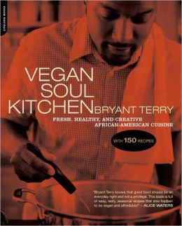 Click for more detail about Vegan Soul Kitchen: Fresh, Healthy, and Creative African-American Cuisine by Bryant Terry