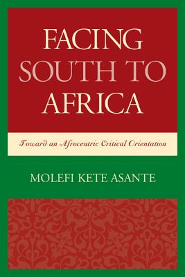 Click for more detail about Facing South to Africa: Toward an Afrocentric Critical Orientation (Critical Africana Studies) by Molefi Kete Asante