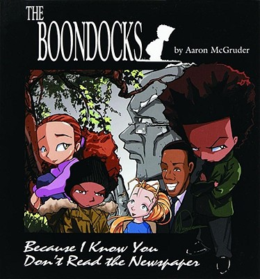 Click for more detail about Boondocks: Because I Know You Don't Read The Newspaper by Aaron McGruder