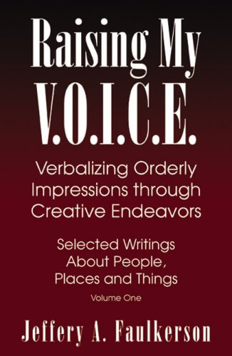 Book Cover Raising My V.O.I.C.E.: Verbalizing Orderly Impressions through Creative Endeavors by J. A. Faulkerson