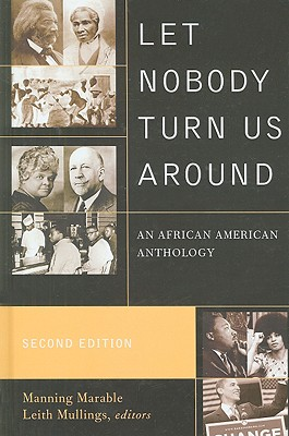Click for more detail about Let Nobody Turn Us Around: An African American Anthology: Voices of Resistance, Reform, and Renewal by Manning Marable