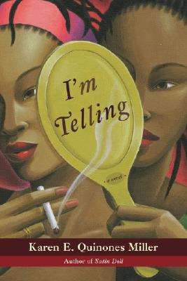 Click for more detail about I'm Telling: A Novel by Karen E. Quinones Miller