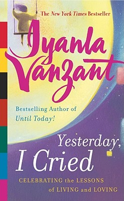 Click for more detail about Yesterday, I Cried: Celebrating the Lessons of Living and Loving (New York) by Iyanla Vanzant