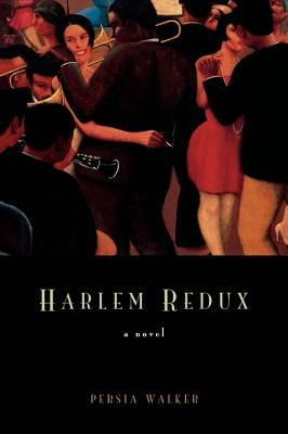 Book Cover Harlem Redux: A Novel by Persia Walker