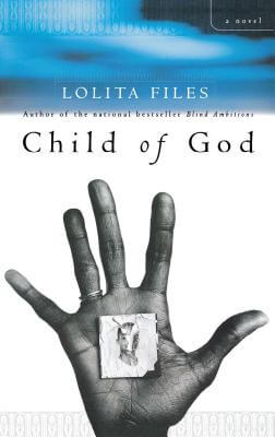Click for more detail about Child of God: A Novel by Lolita Files