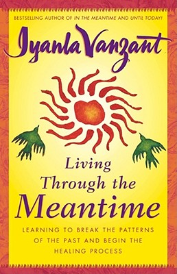 Click for more detail about Living Through the Meantime: Learning to Break the Patterns of the Past and Begin the Healing Process by Iyanla Vanzant