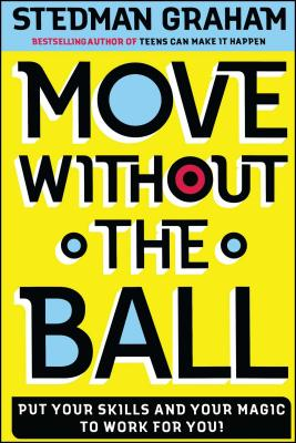 Click for more detail about Move Without the Ball: Put Your Skills and Your Magic to Work for You by Stedman Graham
