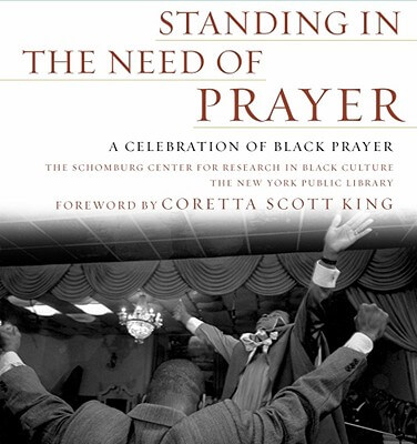 Click for a larger image of Standing in the Need of Prayer: A Celebration of Black Prayer