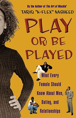 Click for more detail about Play Or Be Played: What Every Female Should Know About Men, Dating, And Relationships by Tariq Nasheed