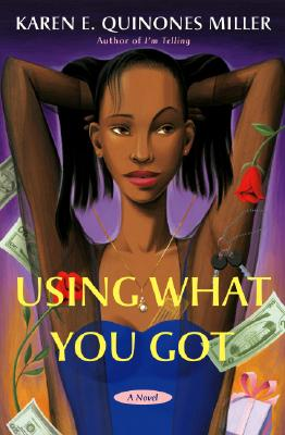 Click for more detail about Using What You Got: A Novel by Karen E. Quinones Miller