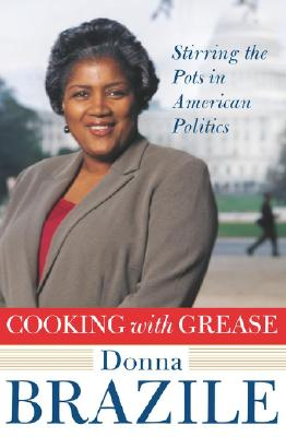 Click for more detail about Cooking with Grease: Stirring the Pots in American Politics by Donna L. Brazile
