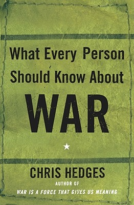 Click for more detail about What Every Person Should Know About War by Chris Hedges