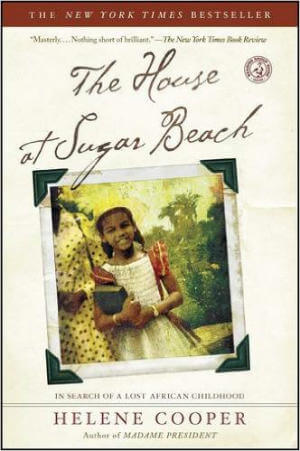Click for more detail about The House at Sugar Beach: In Search of a Lost African Childhood by Helene Cooper
