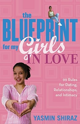 Click for more detail about The Blueprint for My Girls in Love: 99 Rules for Dating, Relationships, and Intimacy by Yasmin Shiraz