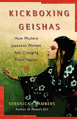 Click for more detail about A Kickboxing Geishas: How Modern Japanese Women Are Changing Their Nation by Veronica Chambers