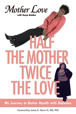 Click for more detail about Half the Mother, Twice the Love: My Journey to Better Health with Diabetes by Mother Love and Tonya Bolden