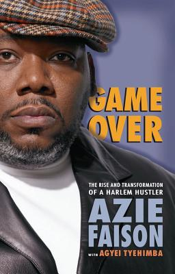 Click for more detail about Game Over: The Rise and Transformation of a Harlem Hustler by Agyei Tyehimba