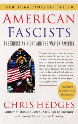Click for more detail about American Fascists: The Christian Right and the War on America by Chris Hedges