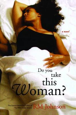 Click for more detail about Do You Take This Woman?: A Novel by R.M. Johnson