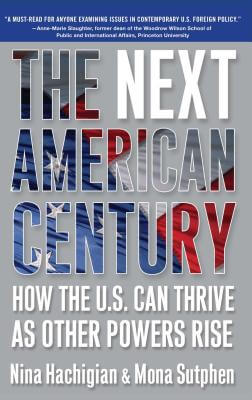 Book cover of The Next American Century: How the U.S. Can Thrive as Other Powers Rise by Nina Hachigian and Mona Sutphen