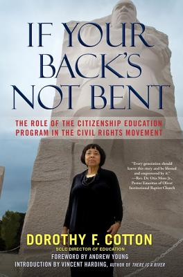 Click for more detail about If Your Back's Not Bent: The Role of the Citizenship Education Program in the Civil Rights Movement by Dorothy F. Cotton