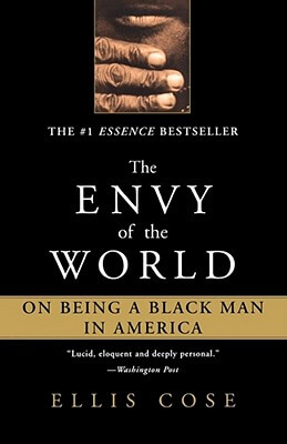 Click for more detail about The Envy Of The World: On Being A Black Man In America by Ellis Cose