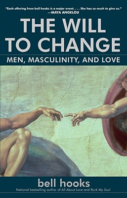 Click for more detail about The Will to Change: Men, Masculinity, and Love by bell hooks