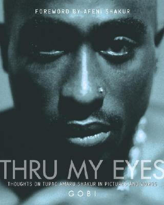 Click for a larger image of Thru My Eyes: Thoughts on Tupac Amaru Shakur in Pictures and Words