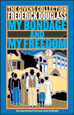 Click for more detail about My Bondage and My Freedom: Part I. Life as a Slave. Part II. Life as a Freeman. by Frederick Douglass