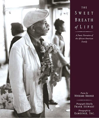 Click for more detail about The Sweet Breath of Life: A Poetic Narrative of the African-American Family by Ntozake Shange