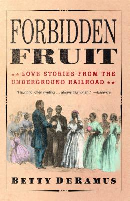 Click for more detail about Forbidden Fruit: Love Stories from the Underground Railroad by Betty DeRamus