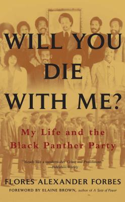 Click for more detail about Will You Die with Me?: My Life and the Black Panther Party by Flores Forbes