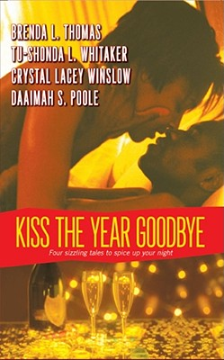 Click for more detail about Kiss the Year Goodbye by Brenda L. Thomas, Tu-Shonda L. Whitaker, Crystal Lacey Winslow, and Daaimah S. Poole