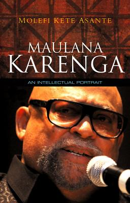 Click for more detail about Maulana Karenga: An Intellectual Portrait by Molefi Kete Asante