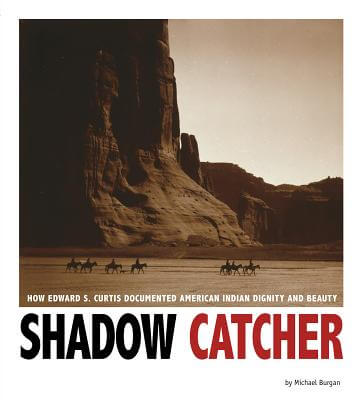 Click for more detail about Shadow Catcher: How Edward S. Curtis Documented American Indian Dignity and Beauty (Captured History) by Michael Burgan