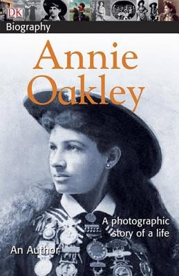 Click for more detail about DK Biography: Annie Oakley by Chuck Wills