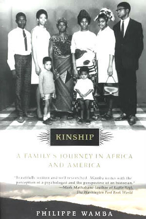 Click for more detail about Kinship: A Family's Journey in Africa and America by Philippe E. Wamba
