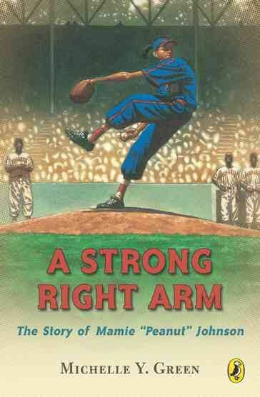 "Click for a larger image of A Strong Right Arm: The Story of Mamie ""Peanut"" Johnson"
