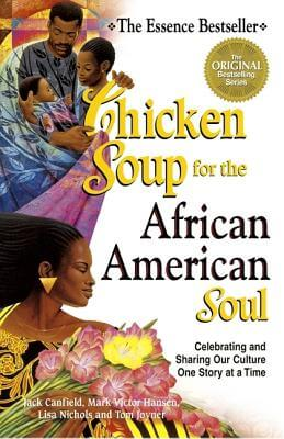 Book Cover Chicken Soup For The African American Soul: Celebrating And Sharing Our Culture, One Story At A Time (Chicken Soup For The Soul) by Jack Canfield, Mark Victor Hansen, Lisa Nichols, and Tom Joyner
